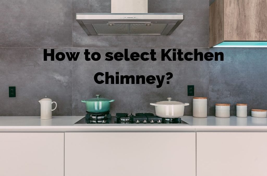 How to choose a Kitchen Chimney?